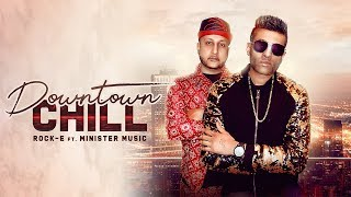 DOWNTOWN CHILL Rock E ft. Minister Music Mp3 Song Download