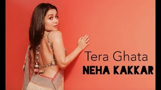 Tera Ghata - Neha Kakkar Download Mp3 Song