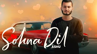 Sohna Dil – Ashu Download Mp3 Song
