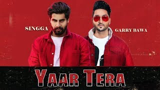 Yaar Tera - Garry Bawa Feat. Singga Download Mp3 Song