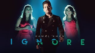 Ignore – Kamal Khan Mp3 Song