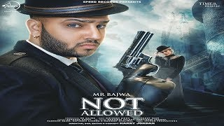 Not Allowed - Mr Bajwa Mp3 Song