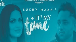 Its My Time Sukhy Maan Ft. Himanshi Khurana Download Mp3 Song