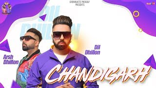 Chandigarh Mp3 Song Dil Dhillon ft. Arsh Dhillon Video HD