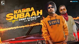 Kabba Subaah Mp3 Song Deep Dosanjh